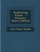 Redeeming Vision... - Primary Source Edition