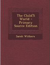 The Child's World - Primary Source Edition