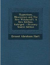 Hypnotism, Mesmerism and the New Witchcraft. a New Edition, Enlarged. - Primary Source Edition