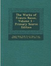 The Works of Francis Bacon, Volume 3 - Primary Source Edition