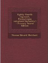 Eighty-Fourth Regiment, Pennsylvania Volunteers (Infantry.) - Primary Source Edition