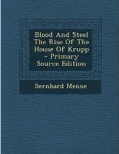 Blood and Steel the Rise of the House of Krupp - Primary Source Edition