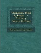 Chansons, Mois & Toasts... - Primary Source Edition