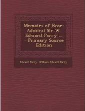 Memoirs of Rear-Admiral Sir W. Edward Parry ...
