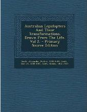 Australian Lepidoptera and Their Transformations, Drawn from the Life. Vol 2.