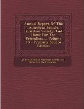 Annual Report of the American Female Guardian Society and Home for the Friendless..., Volume 13 - Primary Source Edition