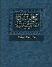 The Irish Rebellion; Or, an History of the ... General Rebellion ... Oct., 1641 ...