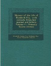 Memoir of the Life of Elizabeth Fry, with Extracts from Her Journal and Letters Volume 2 - Primary Source Edition
