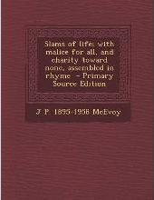Slams of Life; With Malice for All, and Charity Toward None, Assembled in Rhyme - Primary Source Edition