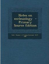 Notes on Ecclesiology - Primary Source Edition