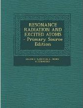 Resonance Radiation and Excited Atoms - Primary Source Edition