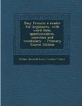 Easy French; A Reader for Beginners, with Word-Lists, Questionnaires, Exercises and Vocabulary - Primary Source Edition
