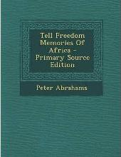 Tell Freedom Memories of Africa - Primary Source Edition