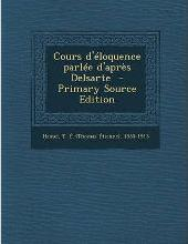 Cours D'Eloquence Parlee D'Apres Delsarte - Primary Source Edition