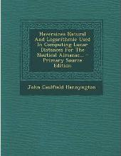 Haversines Natural and Logarithmic Used in Computing Lunar Distances for the Nautical Almanac... - Primary Source Edition