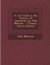 A Text-Book in the History of Education, by Paul Monroe - Primary Source Edition
