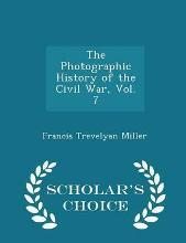 The Photographic History of the Civil War, Vol. 7 - Scholar's Choice Edition