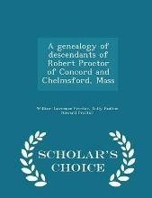 A Genealogy of Descendants of Robert Proctor of Concord and Chelmsford, Mass - Scholar's Choice Edition