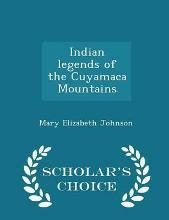 Indian Legends of the Cuyamaca Mountains - Scholar's Choice Edition
