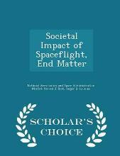 Societal Impact of Spaceflight, End Matter - Scholar's Choice Edition