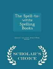 The Spell-To-Write Spelling Books - Scholar's Choice Edition