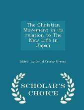 The Christian Movement in Its Relation to the New Life in Japan - Scholar's Choice Edition