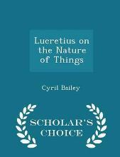 Lucretius on the Nature of Things - Scholar's Choice Edition