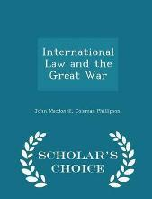 International Law and the Great War - Scholar's Choice Edition