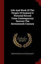 Life and Work of the People of England a Pictorial Record from Contemporary Sources the Seventeenth Century