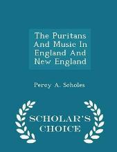 The Puritans and Music in England and New England - Scholar's Choice Edition