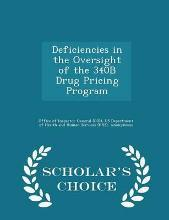 Deficiencies in the Oversight of the 340b Drug Pricing Program - Scholar's Choice Edition