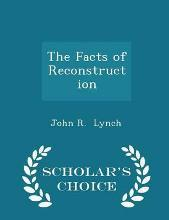 The Facts of Reconstruction - Scholar's Choice Edition