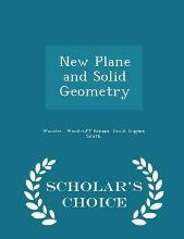New Plane and Solid Geometry - Scholar's Choice Edition