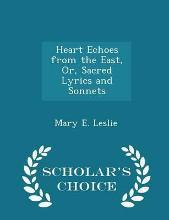 Heart Echoes from the East, Or, Sacred Lyrics and Sonnets - Scholar's Choice Edition