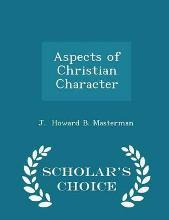 Aspects of Christian Character - Scholar's Choice Edition