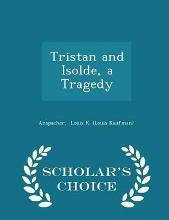 Tristan and Isolde, a Tragedy - Scholar's Choice Edition