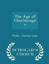 The Age of Charlemagne - Scholar's Choice Edition