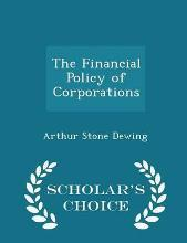 The Financial Policy of Corporations - Scholar's Choice Edition