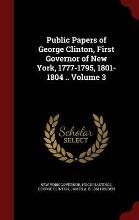 Public Papers of George Clinton, First Governor of New York, 1777-1795, 1801-1804 .. Volume 3