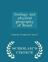 Geology and Physical Geography of Brazil - Scholar's Choice Edition
