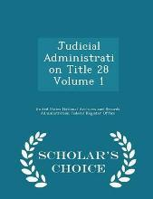 Judicial Administration Title 28 Volume 1 - Scholar's Choice Edition