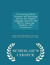 Preventing School Dropout and Ensuring Success for English Language Learners and Native American Students. Csr Connection - Scholar's Choice Edition