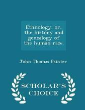 Ethnology; Or, the History and Genealogy of the Human Race. - Scholar's Choice Edition