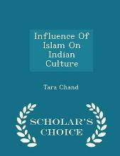 Influence of Islam on Indian Culture - Scholar's Choice Edition