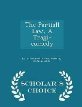 The Partiall Law, a Tragi-Comedy - Scholar's Choice Edition