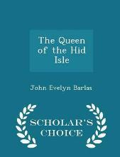The Queen of the Hid Isle - Scholar's Choice Edition