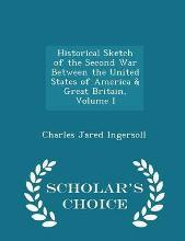 Historical Sketch of the Second War Between the United States of America & Great Britain, Volume I - Scholar's Choice Edition