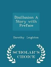 Disillusion a Story with Preface - Scholar's Choice Edition