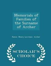 Memorials of Families of the Surname of Archer - Scholar's Choice Edition