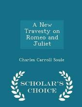 A New Travesty on Romeo and Juliet - Scholar's Choice Edition